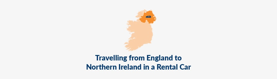 Travelling from England to Northern Ireland in a Rental Car