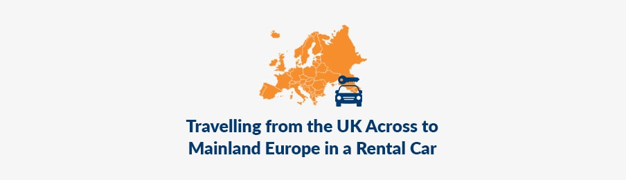 Travelling from the UK Across to Mainland Europe in a Rental Car